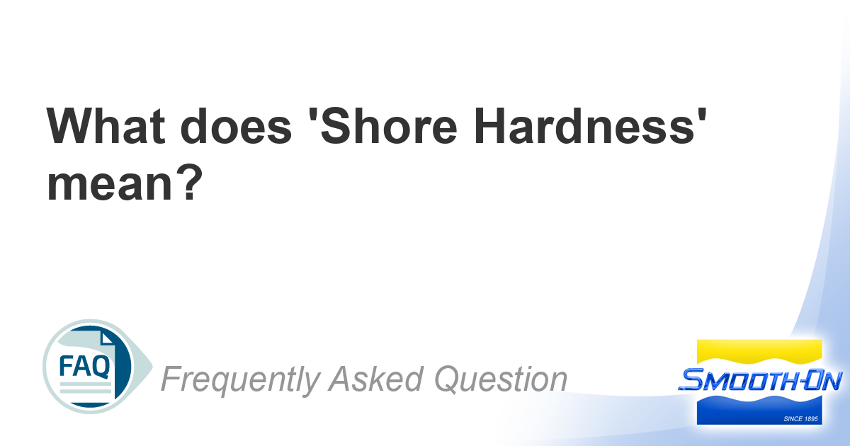 faq_sm_faqs?V2hhdCBkb2VzICdTaG9yZSBIYXJkbmVzcycgbWVhbj8 what does 'shore hardness' mean? wire harness adalah at crackthecode.co