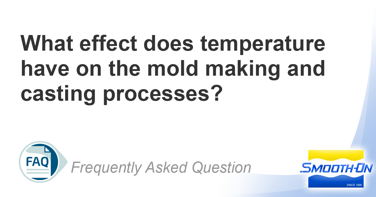 What effect does temperature have on the mold making and