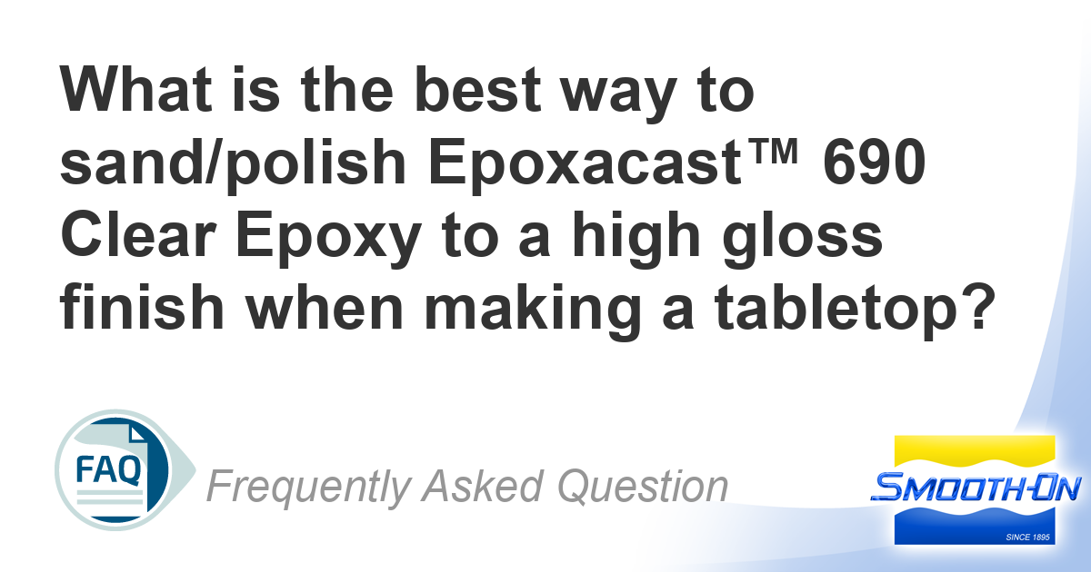 What is the best way to sand/polish Epoxacast™ 690 Clear