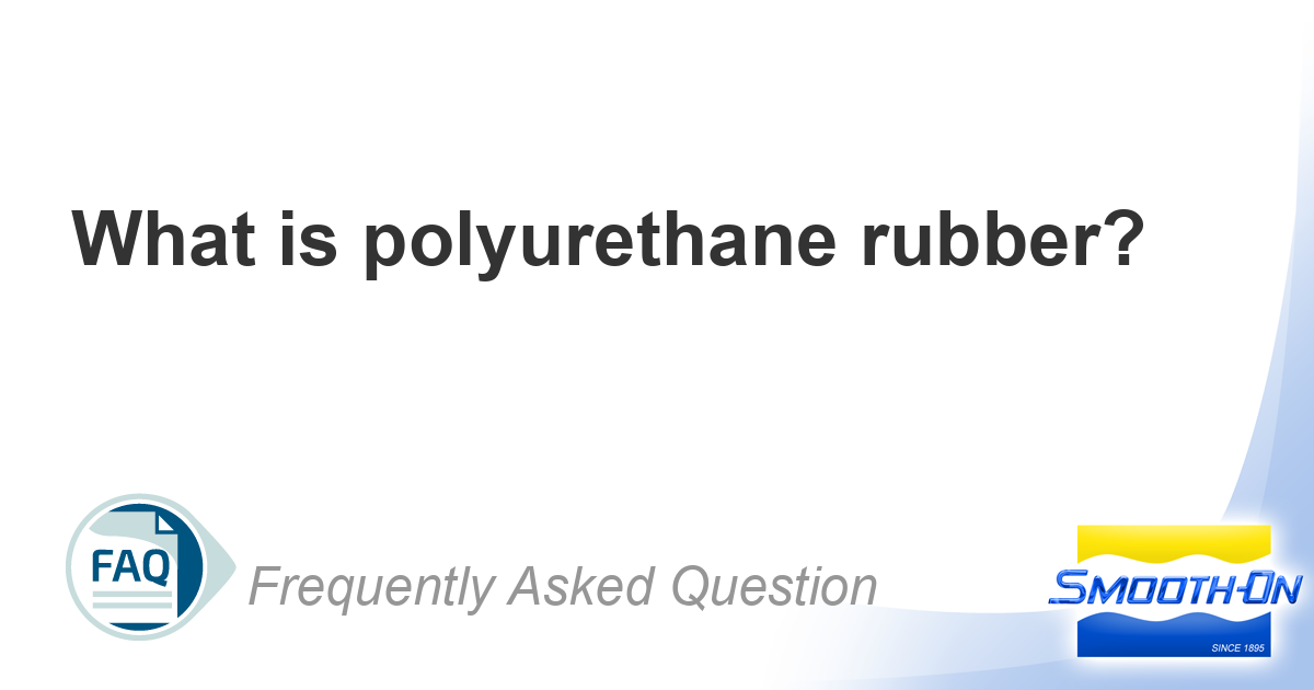 What Is Polyurethane Rubber